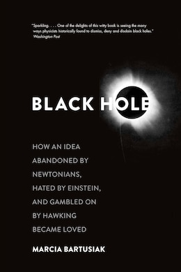 Book Black Hole: How An Idea Abandoned By Newtonians, Hated By Einstein, And Gambled On By Hawking… by Marcia Bartusiak