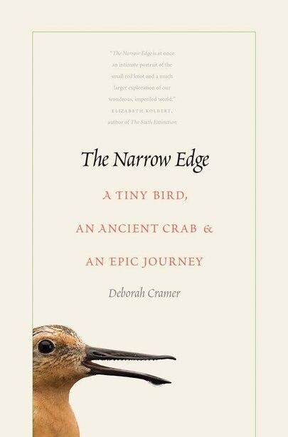 The Narrow Edge: A Tiny Bird, An Ancient Crab, And An Epic Journey by Deborah Cramer