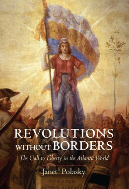 Book Revolutions Without Borders: The Call To Liberty In The Atlantic World by Janet Polasky