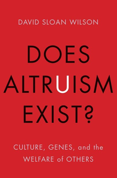 Does Altruism Exist?: Culture, Genes, And The Welfare Of Others by David Sloan Wilson