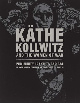 Book Käthe Kollwitz And The Women Of War: Femininity, Identity, And Art In Germany During World Wars I… by Claire C. Whitner