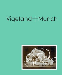 Book Vigeland + Munch: Behind The Myths by Trine Otte Bak Nielsen