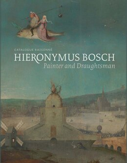 Book Hieronymus Bosch, Painter And Draughtsman: Catalogue Raisonné by Matthijs Ilsink