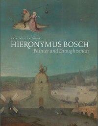 Hieronymus Bosch, Painter And Draughtsman: Catalogue Raisonné