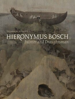 Book Hieronymus Bosch, Painter And Draughtsman: Technical Studies by Luuk Hoogstede