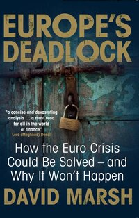 Europe's Deadlock: How the Euro Crisis Could Be Solved ? And Why It Still Won?t Happen