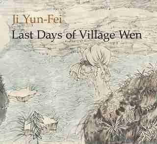 Ji Yun-fei: Last Days Of Village Wen by Anita Chung