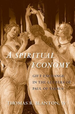 Book A Spiritual Economy: Gift Exchange In The Letters Of Paul Of Tarsus by Thomas R. Blanton