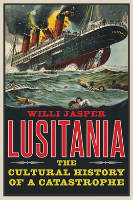 Book Lusitania: The Cultural History Of A Catastrophe by Willi Jasper