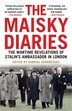 The Maisky Diaries: The Wartime Revelations Of Stalin's Ambassador In London by Ivan Maisky