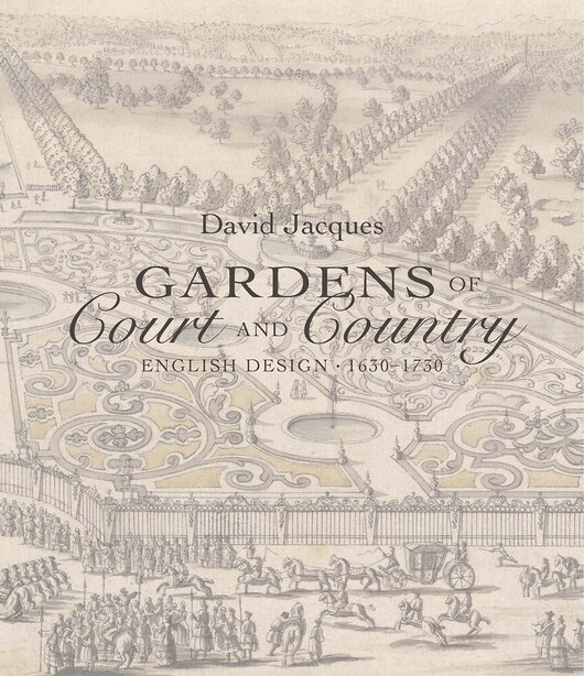 Gardens Of Court And Country: English Design 1630-1730 by David Jacques