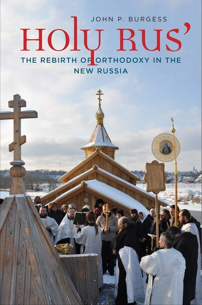 Holy Rus': The Rebirth Of Orthodoxy In The New Russia by John P. Burgess