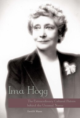 Book Ima Hogg: The Extraordinary Cultural Patron Behind The Unusual Name by David B. Warren