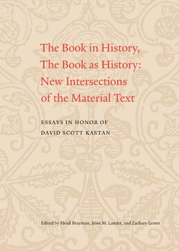 Book The Book In History, The Book As History: New Intersections Of The Material Text. Essays In Honor… by Heidi Brayman