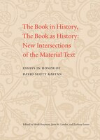 The Book In History, The Book As History: New Intersections Of The Material Text. Essays In Honor…