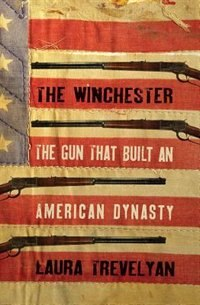 Book The Winchester: The Gun That Built An American Dynasty by Laura Trevelyan