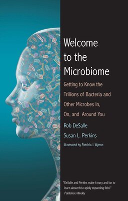 Book Welcome To The Microbiome: Getting To Know The Trillions Of Bacteria And Other Microbes In, On, And… by Rob Desalle