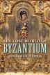 The Lost World Of Byzantium by Jonathan Harris