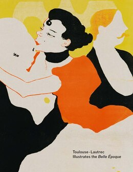 Book Toulouse-lautrec Illustrates The Belle Époque by Hilliard T. Goldfarb