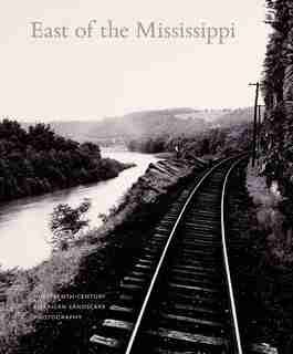 East Of The Mississippi: Nineteenth-century American Landscape Photography by Diane Waggoner