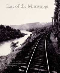 East Of The Mississippi: Nineteenth-century American Landscape Photography