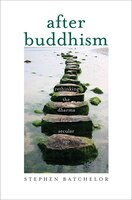Book After Buddhism: Rethinking The Dharma For A Secular Age by Stephen Batchelor