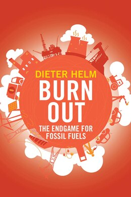 Book Burn Out: The Endgame For Fossil Fuels by Dieter Helm