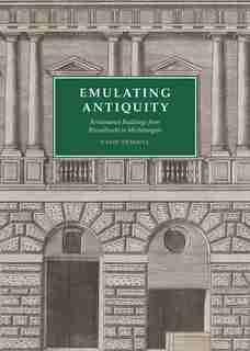 Emulating Antiquity: Renaissance Buildings From Brunelleschi To Michelangelo by David Hemsoll