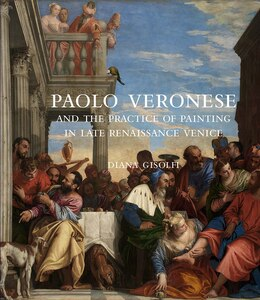 Book Paolo Veronese And The Practice Of Painting In Late Renaissance Venice by Diana Gisolfi