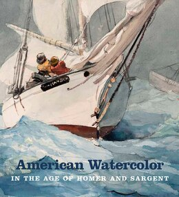 Book American Watercolor In The Age Of Homer And Sargent by Kathleen A. Foster