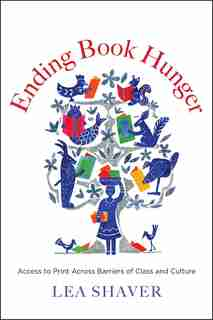 Ending Book Hunger: Access To Print Across Barriers Of Class And Culture by Lea Shaver