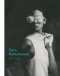 Paris Refashioned, 1957?1968: 1957?1968