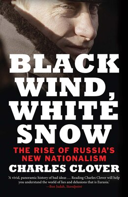 Book Black Wind, White Snow: The Rise Of Russia's New Nationalism by Charles Clover