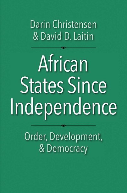 African States Since Independence: Order, Development, And Democracy by Darin Christensen