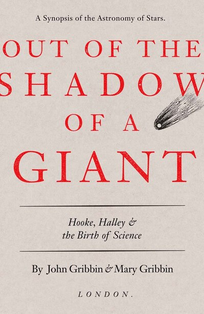 Out Of The Shadow Of A Giant: Hooke, Halley, And The Birth Of Science by JOHN GRIBBIN