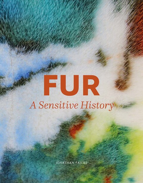 Fur: A Sensitive History by Jonathan Faiers