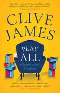 Play All: A Bingewatcher's Notebook by Clive James