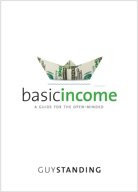 Basic Income: A Guide For The Open-minded by Guy Standing