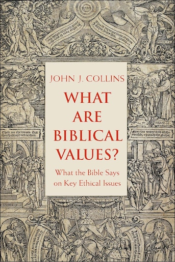 What Are Biblical Values?: What The Bible Says On Key Ethical Issues by John Collins