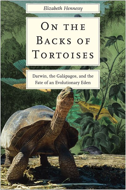 On The Backs Of Tortoises: Darwin, The Galapagos, And The Fate Of An Evolutionary Eden by Elizabeth Hennessy