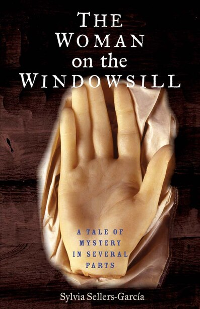 The Woman On The Windowsill: A Tale Of Mystery In Several Parts by Sylvia Sellers-garcia