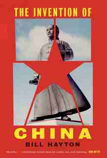 The Invention Of China by Bill Hayton