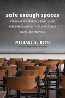 Safe Enough Spaces: A Pragmatist's Approach To Inclusion, Free Speech, And Political Correctness On…