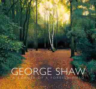 George Shaw: A Corner Of A Foreign Field by Mark Hallett