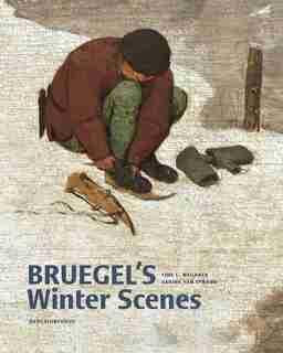 Bruegel's Winter Scenes: Historians And Art Historians In Dialogue by Sabine Van Sprang