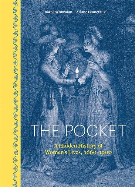 The Pocket: A Hidden History Of Women's Lives, 1660-1900 by Barbara Burman