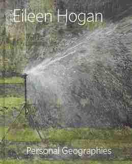 Eileen Hogan: Personal Geographies by Elisabeth R. Fairman