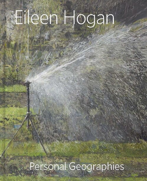 Eileen Hogan: Personal Geographies by Elisabeth R. Fairman