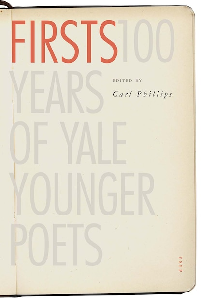 Firsts: 100 Years Of Yale Younger Poets by Carl Phillips