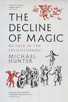The Decline Of Magic: Britain In The Enlightenment